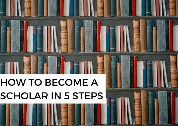 How to Become a Scholar in 5 Steps