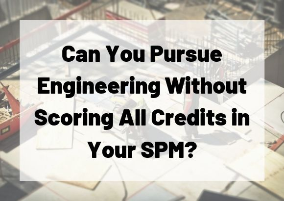 Can You Pursue Engineering Without All Credits in Your SPM?