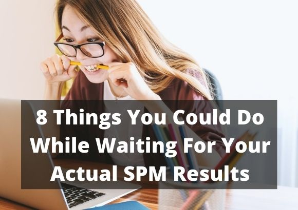 8 things you could do while waiting for your actual SPM results