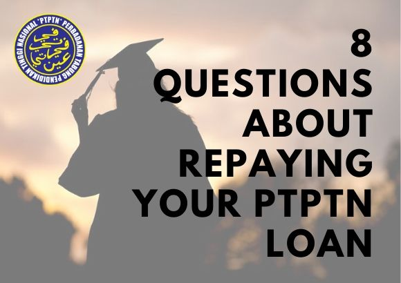 8 Questions about Repaying Your PTPTN Loan