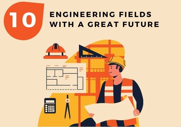 10 Engineering Fields with a Great Future
