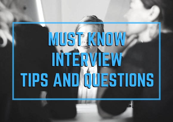 Must Know Interview Tips and Questions
