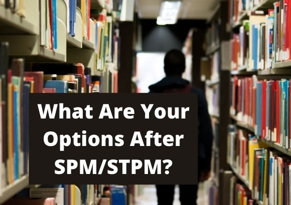 What Are Your Options After SPM/STPM?
