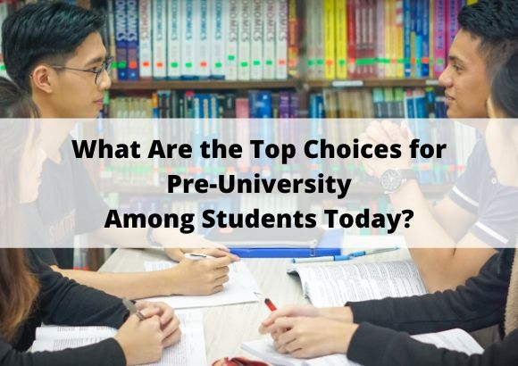 What Are the Top Choices for Pre-University Among Students Today?