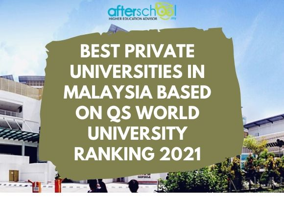 Best Private Universities in Malaysia based on QS World University Ranking 2021
