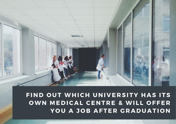 Find Out Which University Has Its Own Medical Centre & Will Offer You a Job After Graduation