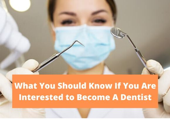 What You Should Know If You Are Interested to Become A Dentist