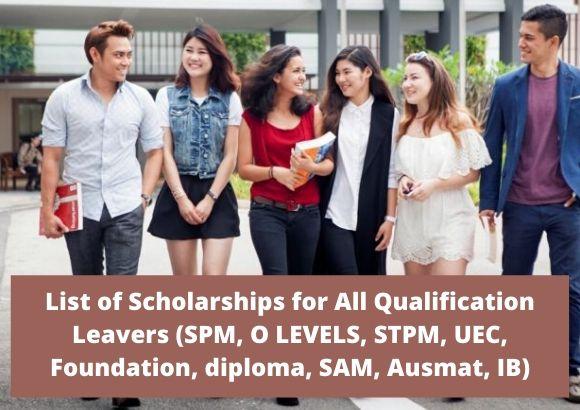 List of Scholarships for All Qualification Leavers (SPM, O LEVELS, STPM, UEC, Foundation, diploma, SAM, Ausmat, IB)