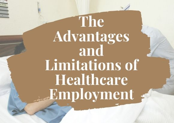 The Advantages and Limitations of Healthcare Employment