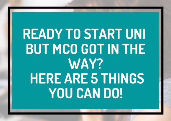 Ready to Start Uni but MCO Got in the Way? Here Are 5 Things You Can Do!