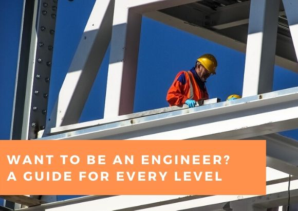 Want to Be an Engineer? A Guide for Every Level