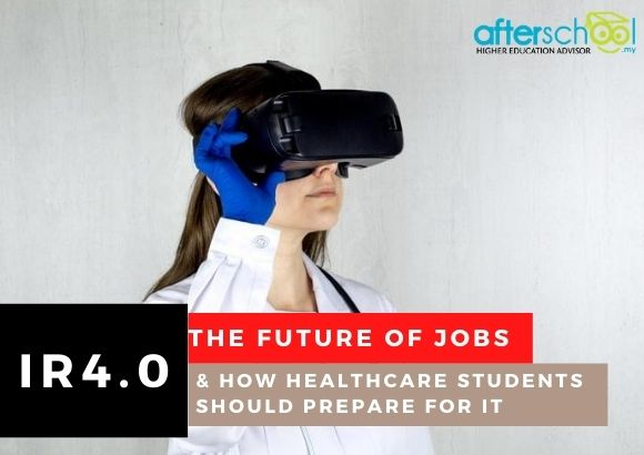 IR4.0: The Future of Jobs and How Healthcare Students Should Prepare for It