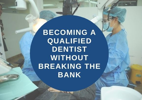 Becoming a Qualified Dentist Without Breaking the Bank