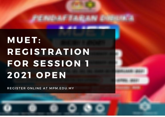 MUET: Registration for Session 1 2021 Open