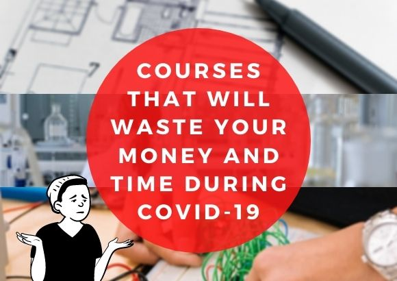 Courses That Will Waste Your Money and Time During Covid-19