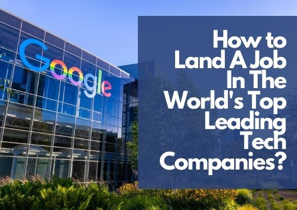 How to Land A Job In The World's Top Leading Tech Companies?