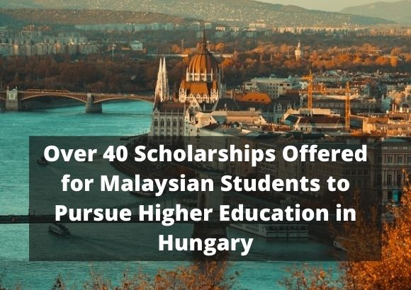 Over 40 Scholarships Offered for Malaysian Students to Pursue Higher Education in Hungary