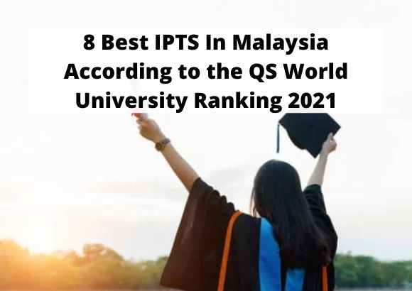 8 Best IPTS In Malaysia According to the QS World University Ranking 2021