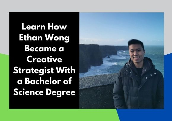 Learn How Ethan Wong Became a Creative Strategist With a Bachelor of Science Degree