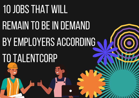 10 Jobs That Will Remain To Be In Demand by Employers According To TalentCorp