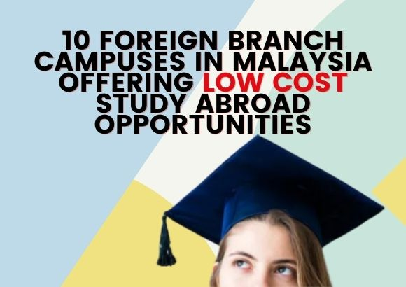 10 Foreign Branch Campus in Malaysia Offering Low Cost Study Abroad Opportunities