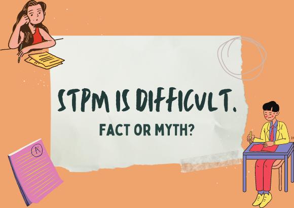 STPM is Difficult. Fact or Myth?