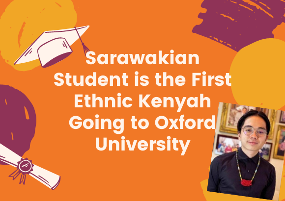 Sarawakian Student is the First Ethnic Kenyah Going to Oxford University