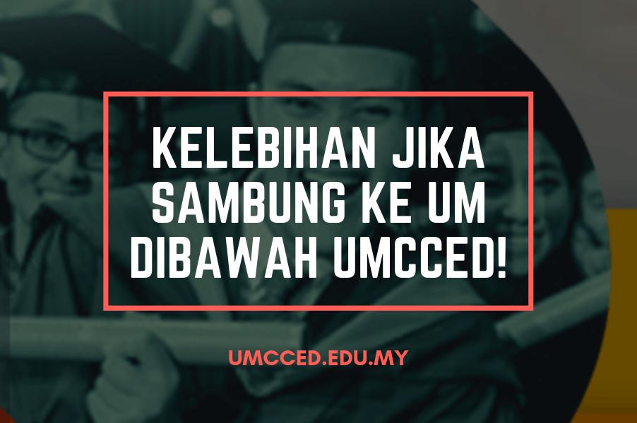 Kelebihan Jika Anda Sambung ke Universiti Malaya Dibawah UMCCED