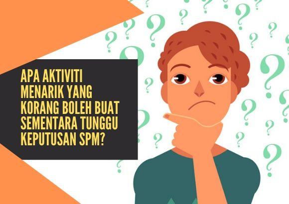 Aktiviti Menarik Yang Korang Boleh Buat Sementara Tunggu Keputusan SPM!