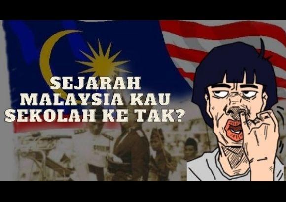 Sejarah Malaysia, Kau Sekolah Ke Tak?